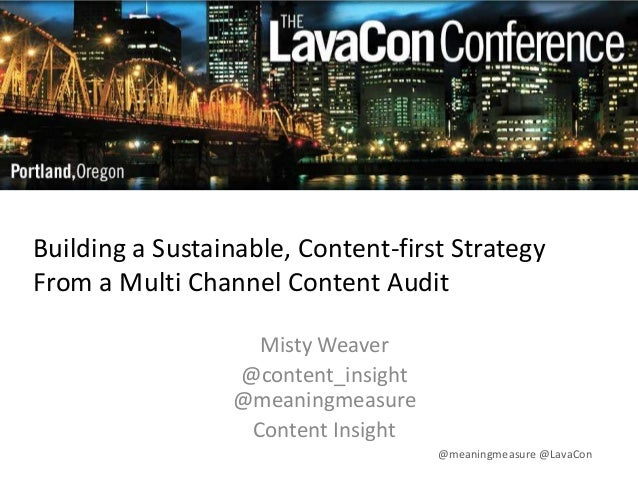 Building a Sustainable, Content-first Strategy From a Multi Channel Content Audit Misty Weaver @content_insight @meaningme...