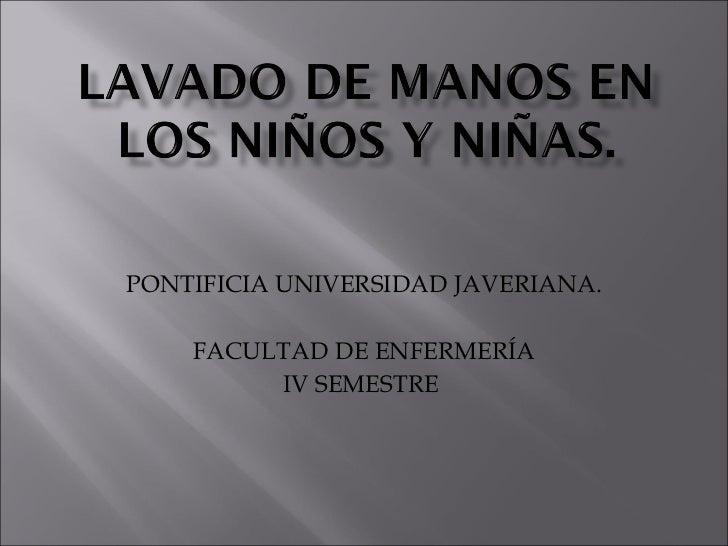 PONTIFICIA UNIVERSIDAD JAVERIANA. FACULTAD DE ENFERMERÍA IV SEMESTRE
