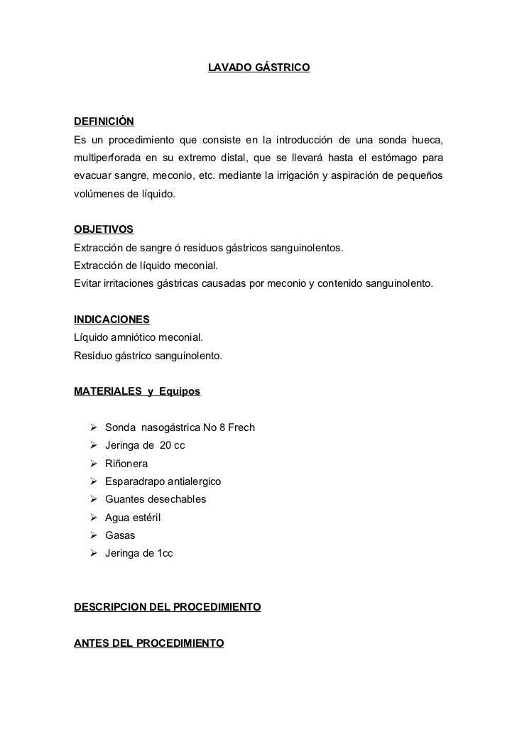 LAVADO GÁSTRICO     DEFINICIÓN Es un procedimiento que consiste en la introducción de una sonda hueca, multiperforada en s...