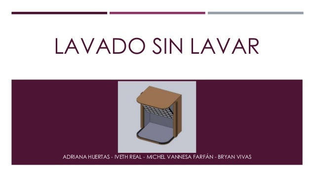 LAVADO SIN LAVAR  ADRIANA HUERTAS - IVETH REAL - MICHEL VANNESA FARFÁN - BRYAN VIVAS