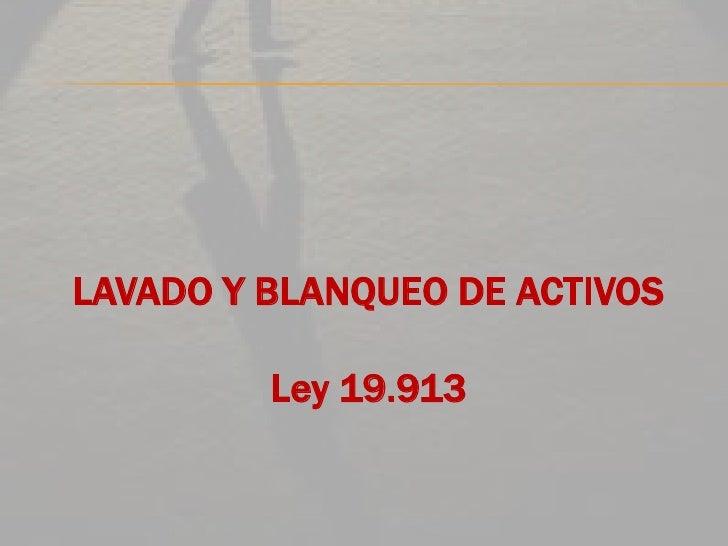 LAVADO Y BLANQUEO DE ACTIVOS<br />Ley 19.913<br />
