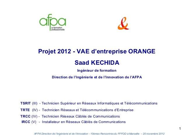Projet 2012 - VAE d'entreprise ORANGE                                        Saad KECHIDA                                 ...