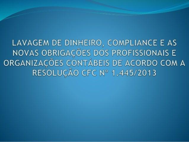 Embasamento Jurídico   Resolução CFC nº 1.445/13   Lei Anticorrupção nº 12.846/13   Lei de Lavagem de Capitais nº 9.613...