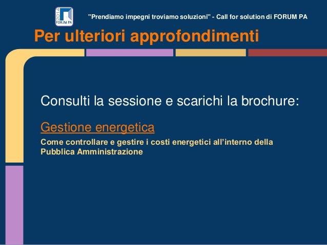 """""""Prendiamo impegni troviamo soluzioni"""" - Call for solution di FORUM PA Consulti la sessione e scarichi la brochure: Gestio..."""