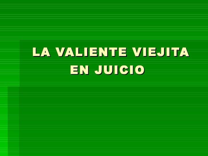 LA VALIENTE VIEJITA EN JUICIO