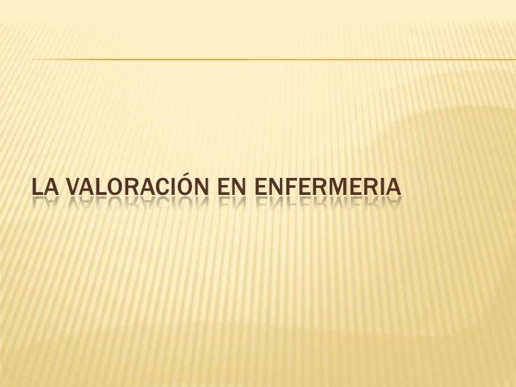 LA VALORACIÓN EN ENFERMERIA