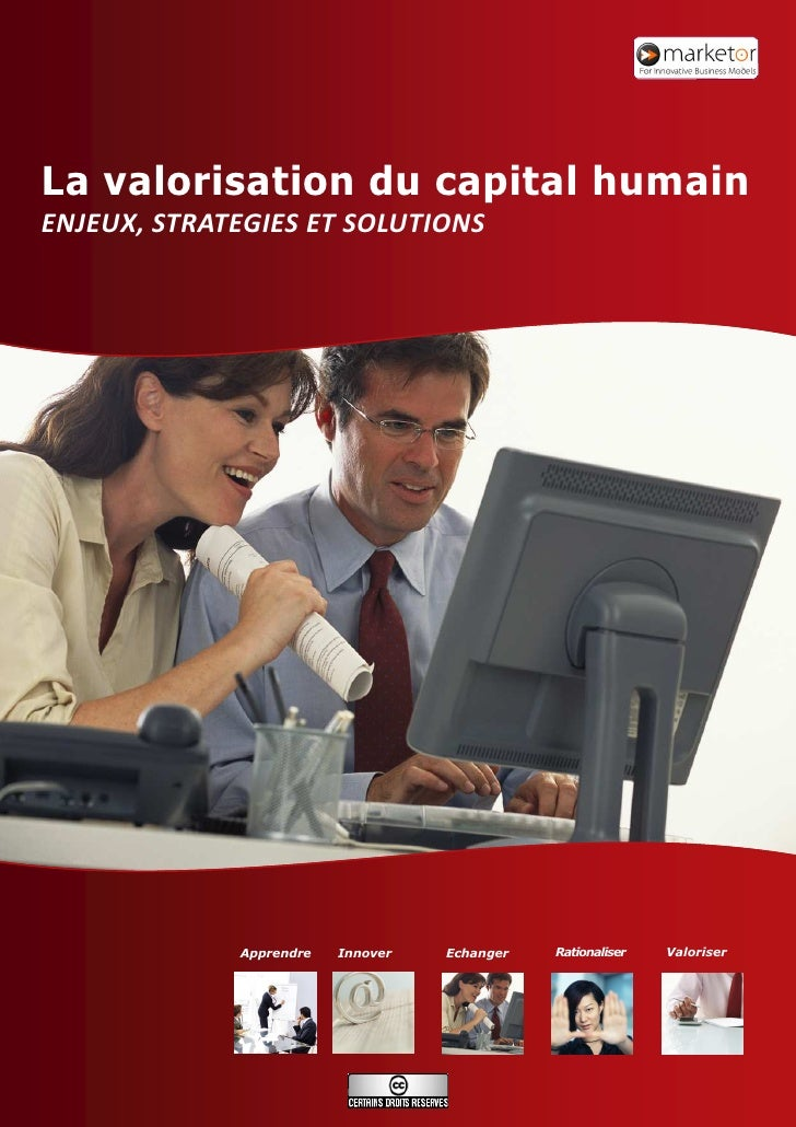 La valorisation du capital humain ENJEUX, STRATEGIES ET SOLUTIONS                  Apprendre   Innover   Echanger   Ration...