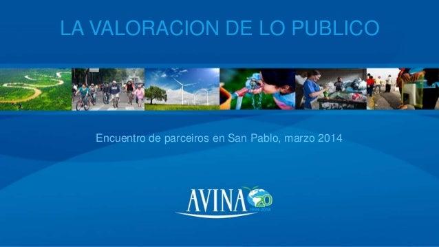 Encuentro de parceiros en San Pablo, marzo 2014 LA VALORACION DE LO PUBLICO