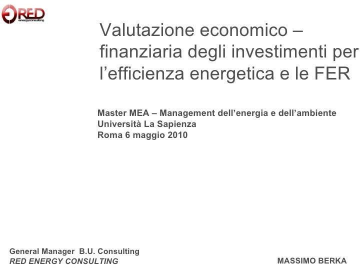 Valutazione economico –finanziaria degli investimenti per l'efficienza energetica e le FER MASSIMO BERKA General Manager  ...
