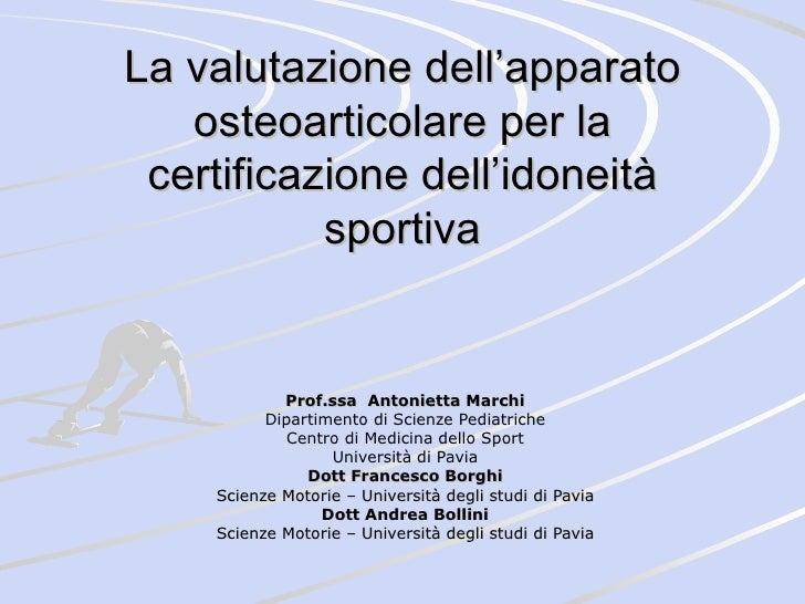 La valutazione dell'apparato   osteoarticolare per la certificazione dell'idoneità           sportiva            Prof.ssa ...