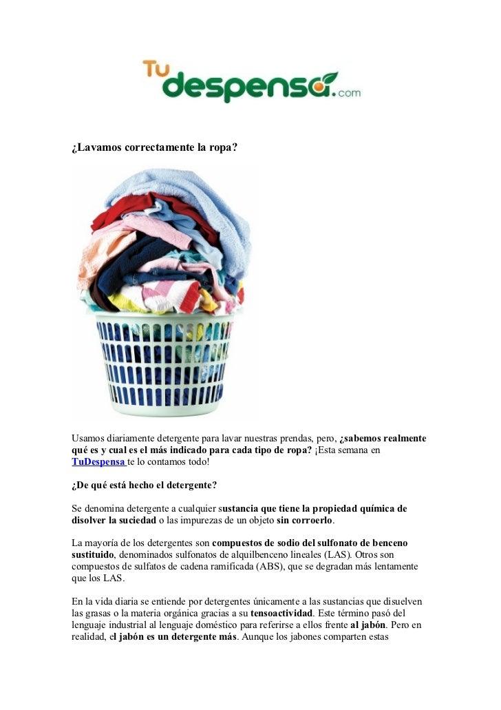 ¿Lavamos correctamente la ropa?Usamos diariamente detergente para lavar nuestras prendas, pero, ¿sabemos realmentequé es y...