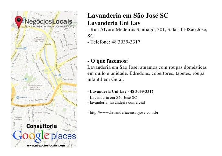 Lavanderia em São José SCLavanderia Uni Lav- Rua Álvaro Medeiros Santiago, 301, Sala 1110Sao Jose,SC- Telefone: 48 3039-33...