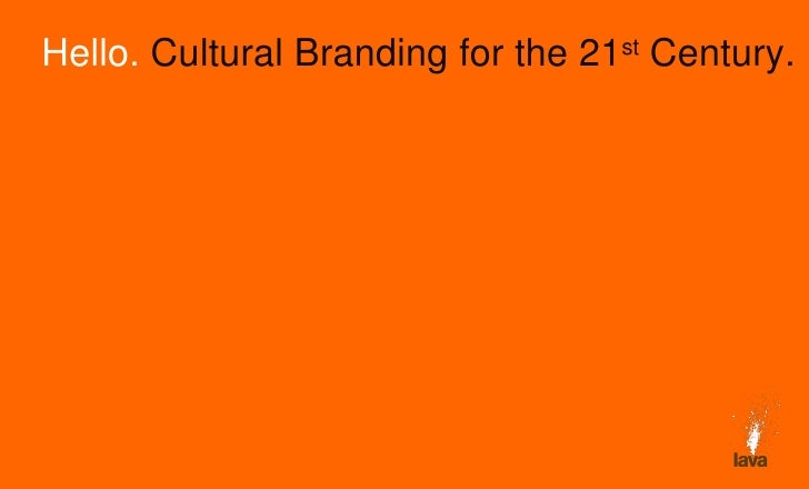 Hello.  Cultural Branding for the 21 st  Century.