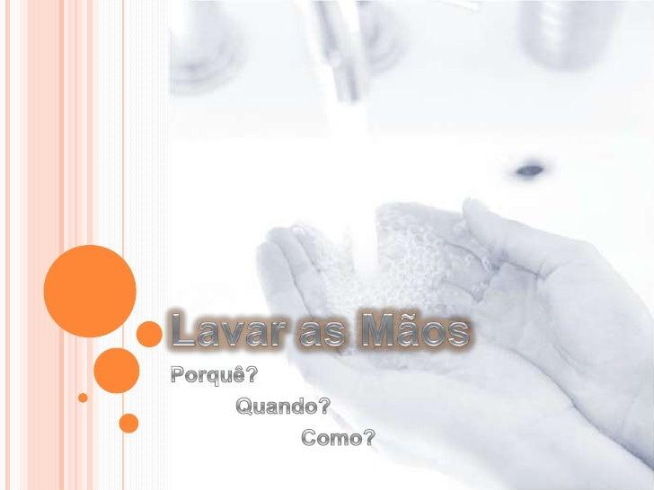 Lavar as Mãos<br />Porquê?<br />Quando?<br />Como?<br />
