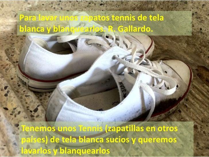 Para lavar unos zapatos tennis de tela blanca y blanquearlos. R. Gallardo.<br />Tenemos unos Tennis (zapatillas en otros p...