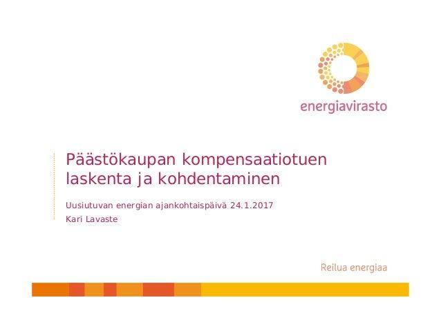 Päästökaupan kompensaatiotuen laskenta ja kohdentaminen Uusiutuvan energian ajankohtaispäivä 24.1.2017 Kari Lavaste