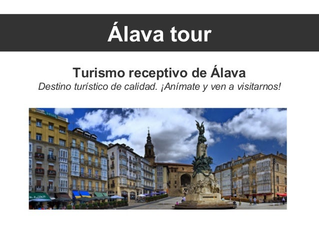 Álava tourTurismo receptivo de ÁlavaDestino turístico de calidad. ¡Anímate y ven a visitarnos!