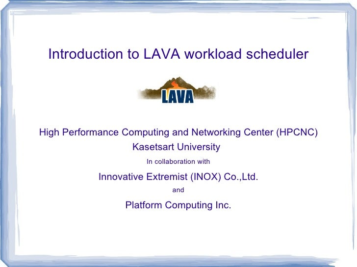 Introduction to LAVA workload scheduler High Performance Computing and Networking Center (HPCNC) Kasetsart University   In...