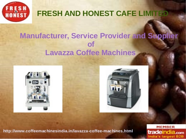 FRESH AND HONEST CAFE LIMITED http://www.coffeemachinesindia.in/lavazza-coffee-machines.html Manufacturer, Service Provide...
