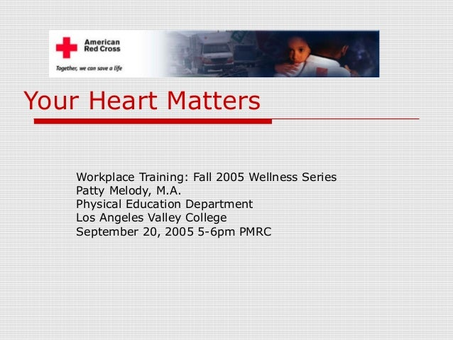 Your Heart Matters Workplace Training: Fall 2005 Wellness Series Patty Melody, M.A. Physical Education Department Los Ange...