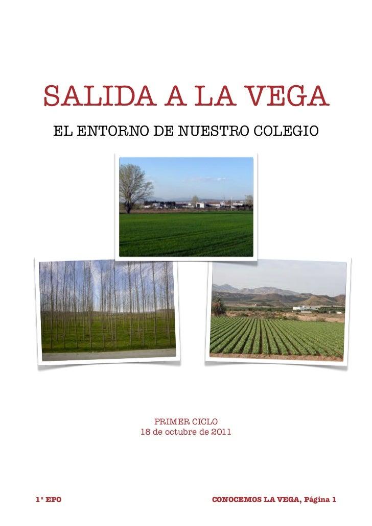 SALIDA A LA VEGA    EL ENTORNO DE NUESTRO COLEGIO                PRIMER CICLO             18 de octubre de 20111º EPO     ...