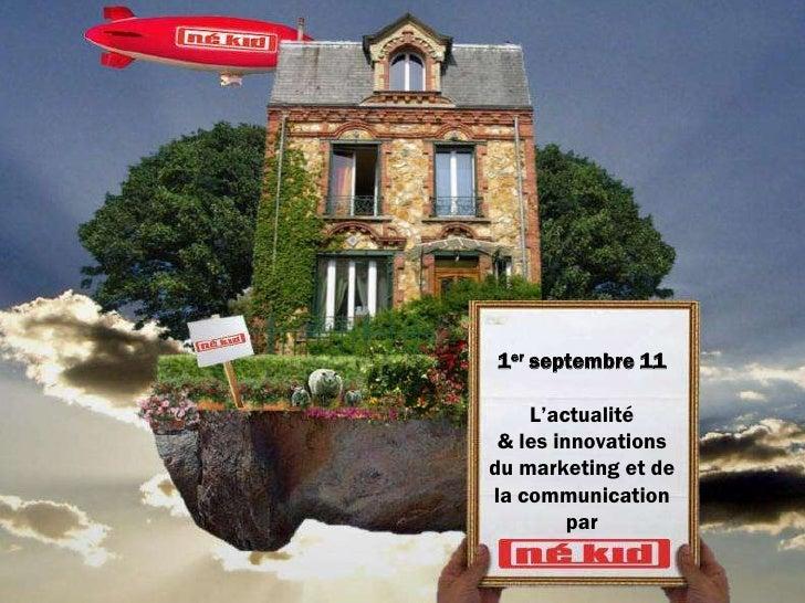 1er septembre 11    L'actualité & les innovationsdu marketing et dela communication         par
