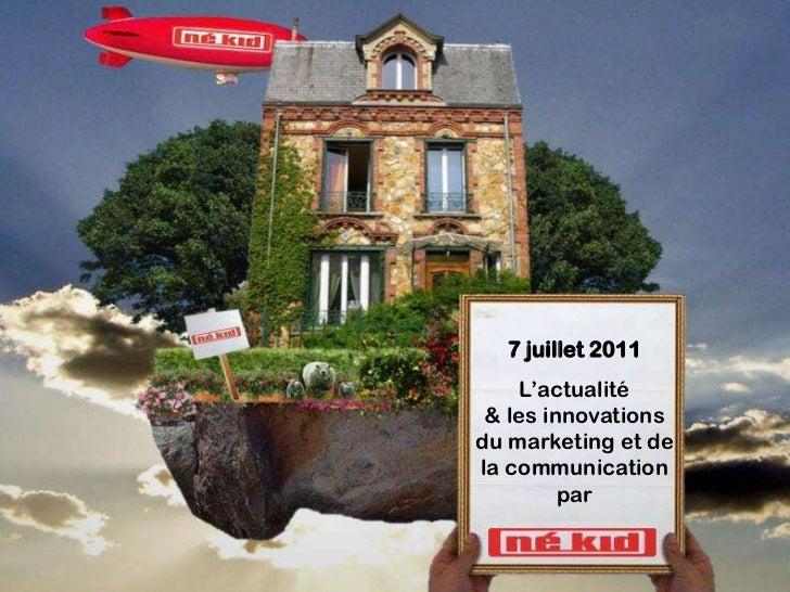 7 juillet 2011     L'actualité & les innovationsdu marketing et dela communication         par