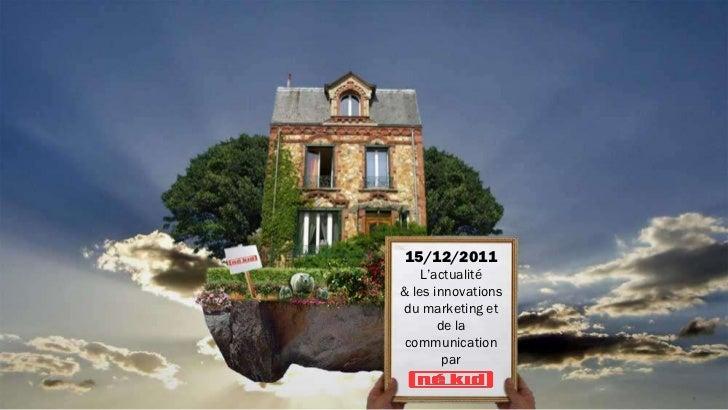 15/12/2011    L'actualité& les innovationsdu marketing et       de la communication        par
