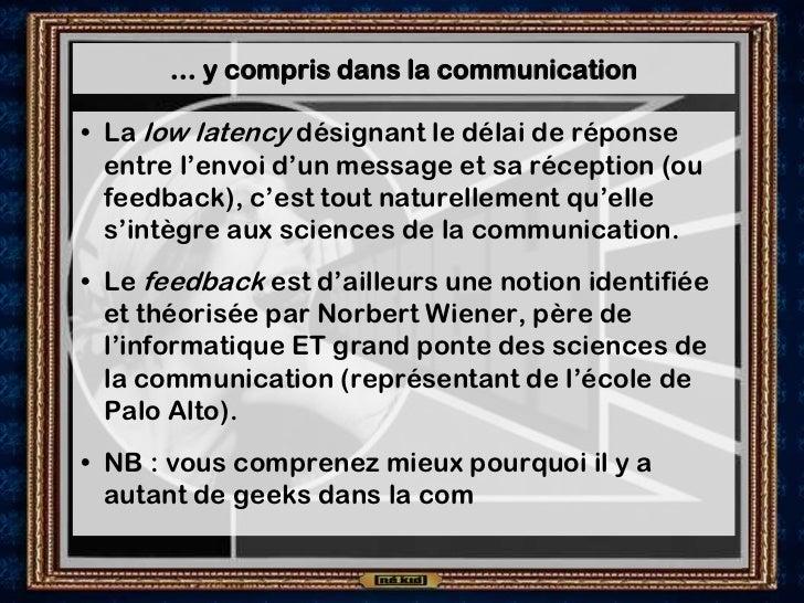 … y compris dans la communication• La low latency désignant le délai de réponse  entre l'envoi d'un message et sa réceptio...