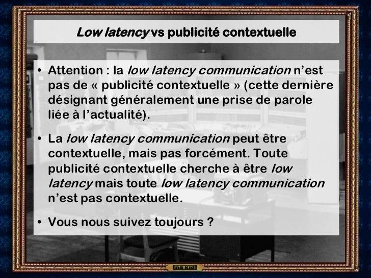 Low latency vs publicité contextuelle• Attention : la low latency communication n'est  pas de « publicité contextuelle » (...