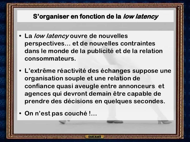 S'organiser en fonction de la low latency• La low latency ouvre de nouvelles  perspectives… et de nouvelles contraintes  d...