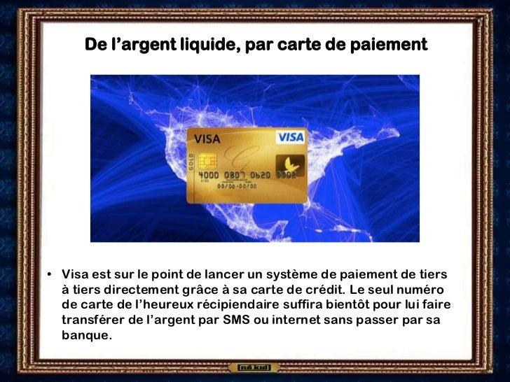 De l'argent liquide, par carte de paiement• Visa est sur le point de lancer un système de paiement de tiers  à tiers direc...