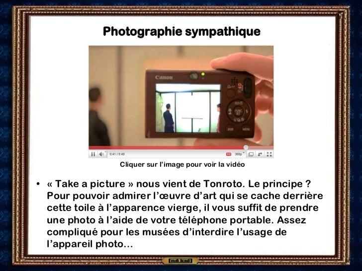 Photographie sympathique                 Cliquer sur l'image pour voir la vidéo• « Take a picture » nous vient de Tonroto....