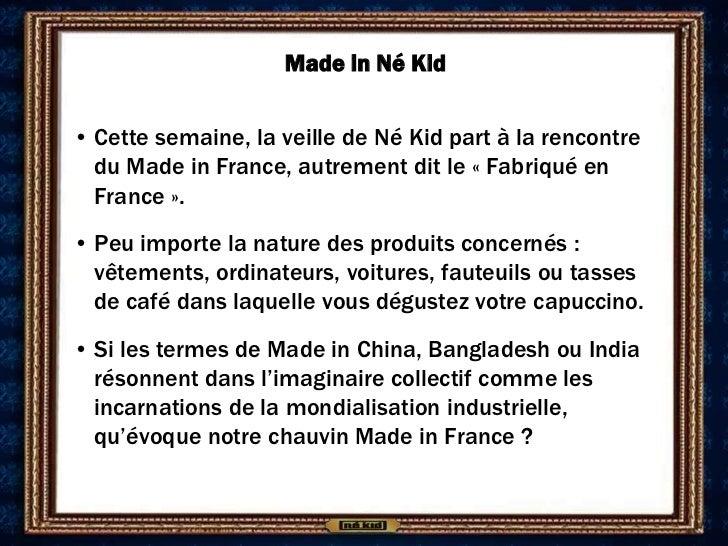 Made in Né Kid• Cette semaine, la veille de Né Kid part à la rencontre  du Made in France, autrement dit le « Fabriqué en ...