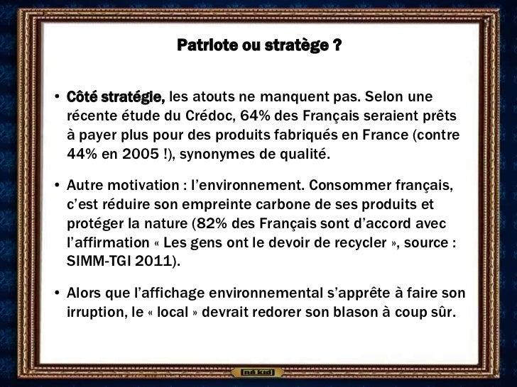 Patriote ou stratège ?• Côté stratégie, les atouts ne manquent pas. Selon une  récente étude du Crédoc, 64% des Français s...