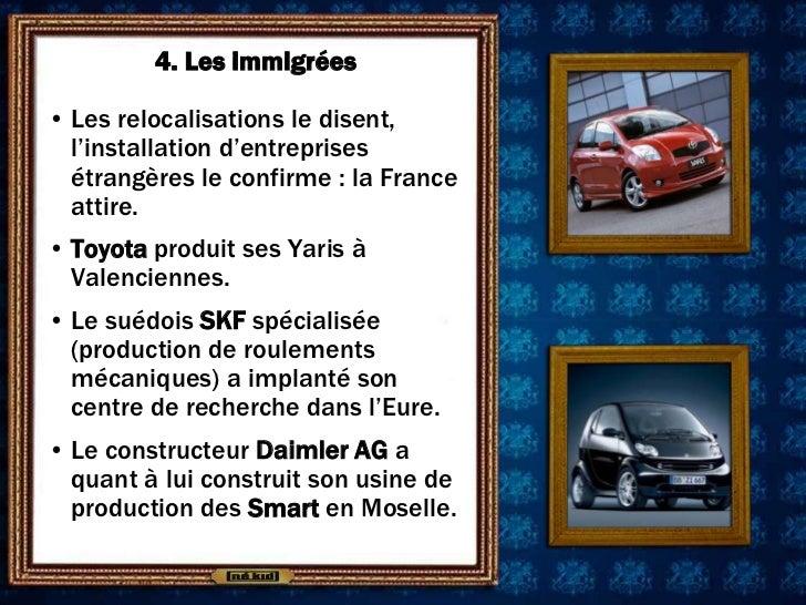 4. Les immigrées• Les relocalisations le disent,  l'installation d'entreprises  étrangères le confirme : la France  attire...