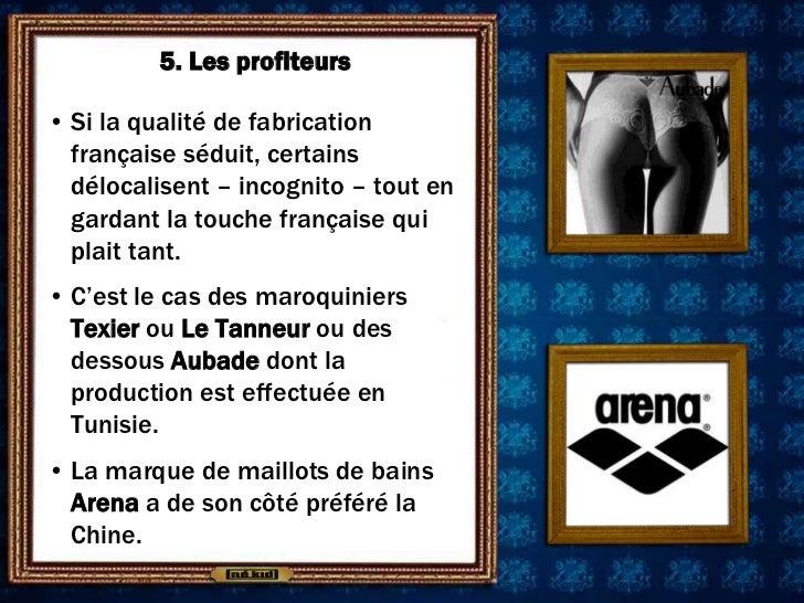 5. Les profiteurs• Si la qualité de fabrication  française séduit, certains  délocalisent – incognito – tout en  gardant l...