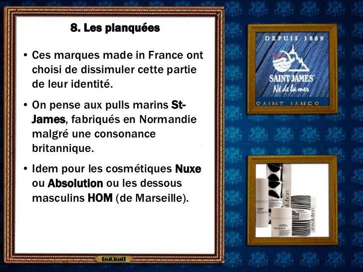 8. Les planquées• Ces marques made in France ont  choisi de dissimuler cette partie  de leur identité.• On pense aux pulls...
