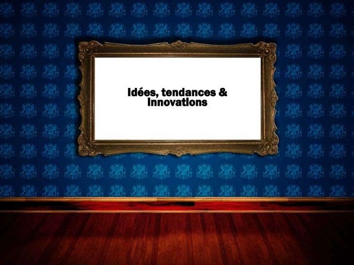 Idées, tendances &    innovations