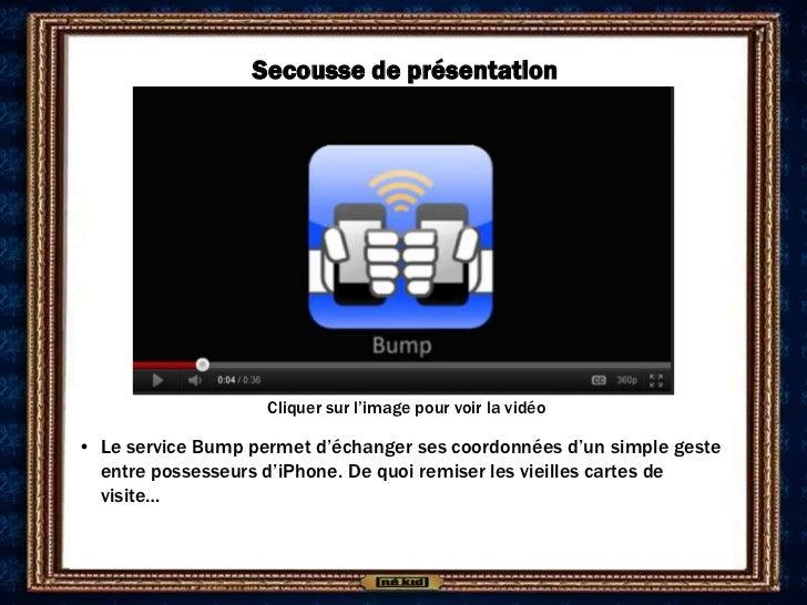Secousse de présentation                    Cliquer sur l'image pour voir la vidéo• Le service Bump permet d'échanger ses ...
