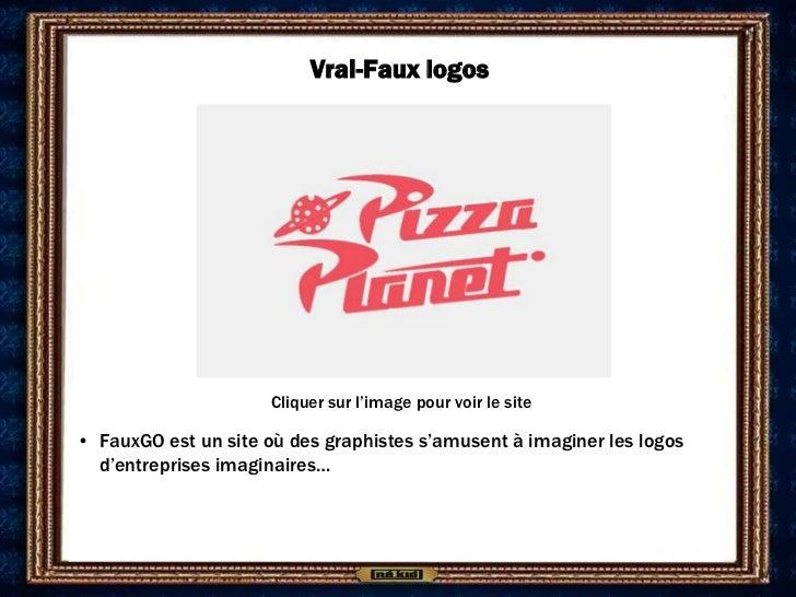 Vrai-Faux logos                      Cliquer sur l'image pour voir le site• FauxGO est un site où des graphistes s'amusent...