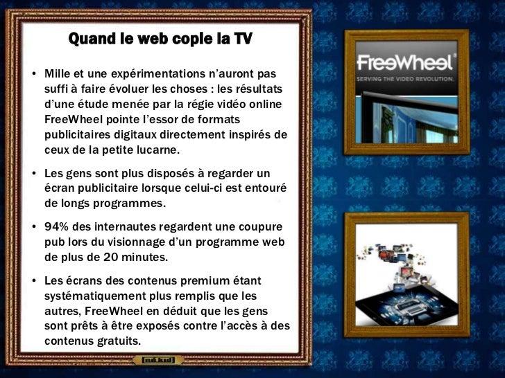 Quand le web copie la TV• Mille et une expérimentations n'auront pas  suffi à faire évoluer les choses : les résultats  d'...