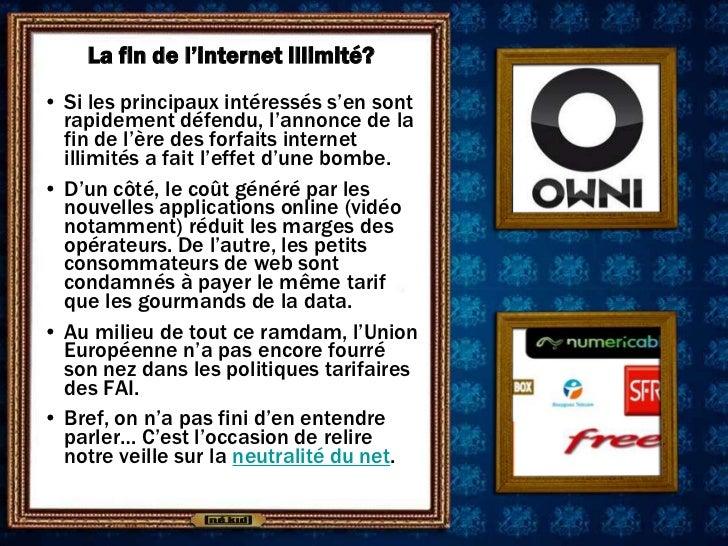 La fin de l'internet illimité?• Si les principaux intéressés s'en sont  rapidement défendu, l'annonce de la  fin de l'ère ...