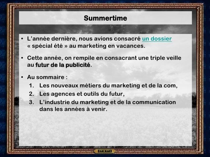 Summertime  • L'année dernière, nous avions consacré un dossier   « spécial été » au marketing en vacances.  • Cette année...