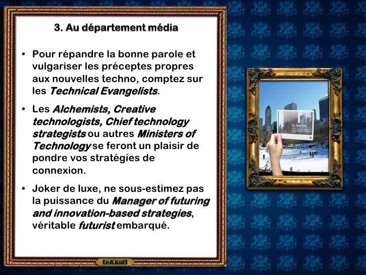 3. Au département média  • Pour répandre la bonne parole et   vulgariser les préceptes propres   aux nouvelles techno, com...