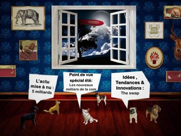 Point de vue                        Idées ,  spécial été:  Les nouveaux                     Tendances & métiers de la com ...