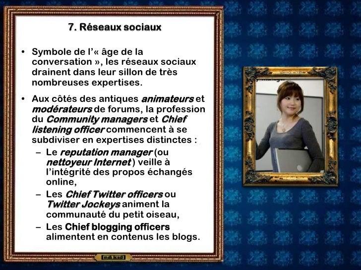 7. Réseaux sociaux  • Symbole de l'« âge de la   conversation », les réseaux sociaux   drainent dans leur sillon de très  ...