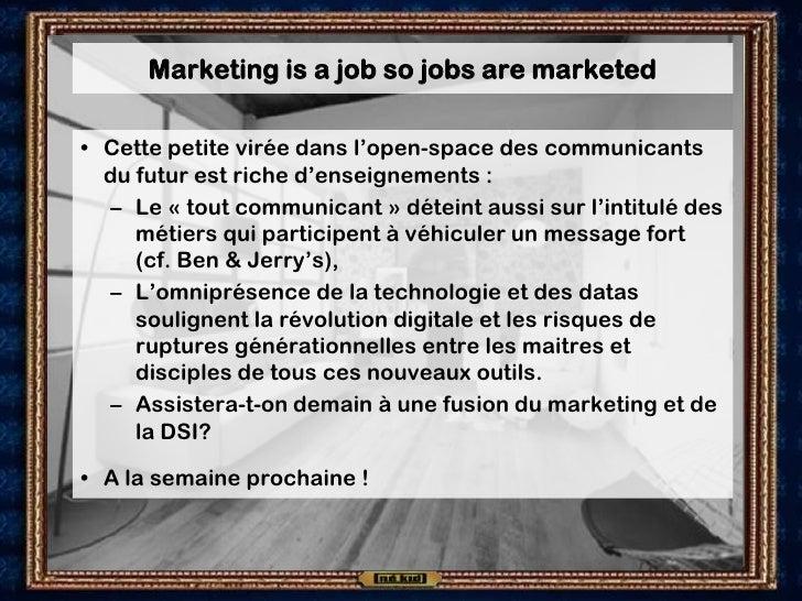 Marketing is a job so jobs are marketed  • Cette petite virée dans l'open-space des communicants   du futur est riche d'en...