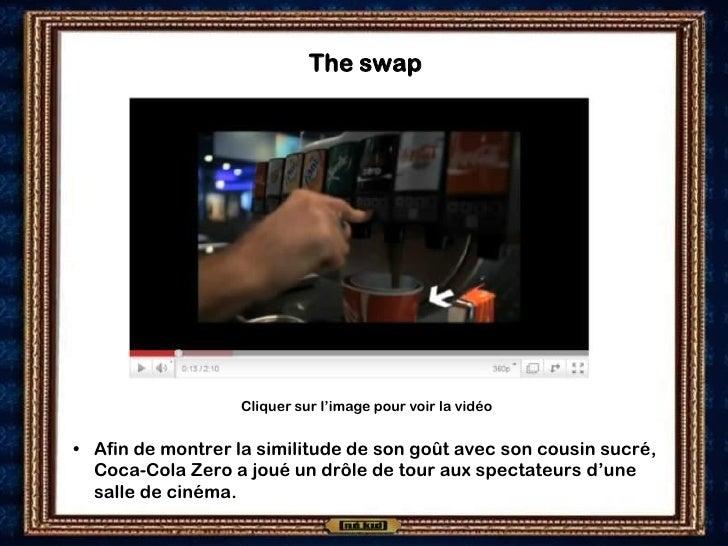 The swap                       Cliquer sur l'image pour voir la vidéo   • Afin de montrer la similitude de son goût avec s...
