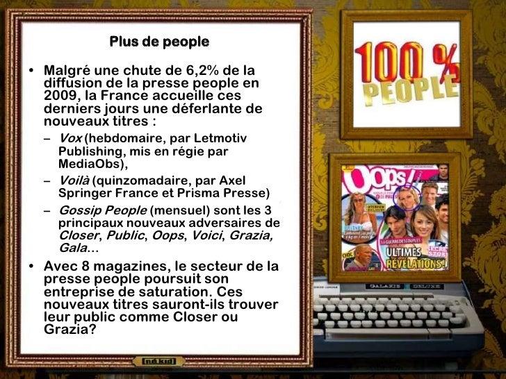 Plus de people  • Malgré une chute de 6,2% de la   diffusion de la presse people en   2009, la France accueille ces   dern...